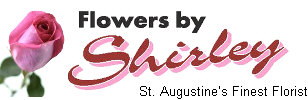 Flowers By Shirley - St. Augustine Florist - Your Local Flower Shop in St. Augustine, FL